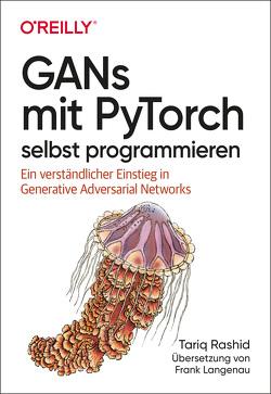 GANs mit PyTorch selbst programmieren von Langenau,  Frank, Rashid,  Tariq