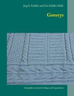 Ganseys – Fischerpullover stricken für Einsteiger und Fortgeschrittene von Schiller,  Jörg S., Schiller-Kühl,  Ute