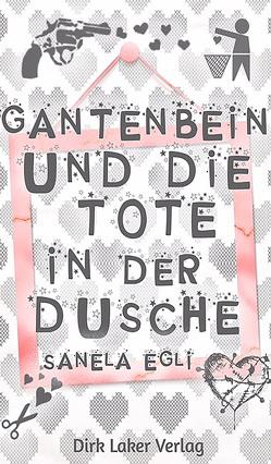 Gantenbrink und die Tote in der Dusche von Egli,  Sanela