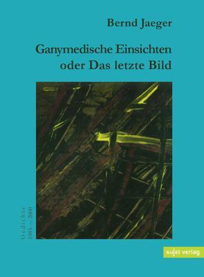 Ganymedische Einsichten von Jaeger,  Bernd