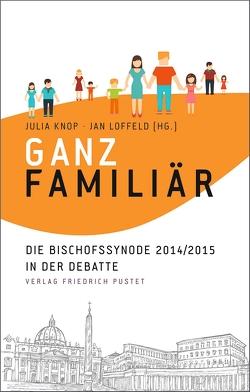 Ganz familiär von Knop,  Julia, Loffeld,  Jan