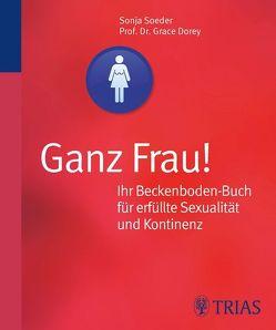 Ganz Frau! Ihr Beckenboden-Buch für erfüllte Sexualität und Kontinenz von Dorey,  Grace, Soeder,  Sonja