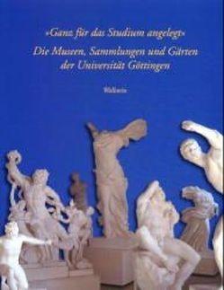 """""""Ganz für das Studium angelegt"""": Die Museen, Sammlungen und Gärten der Universität Göttingen von Hoffmann,  Dietrich, Maack-Rheinländer,  Kathrin"""