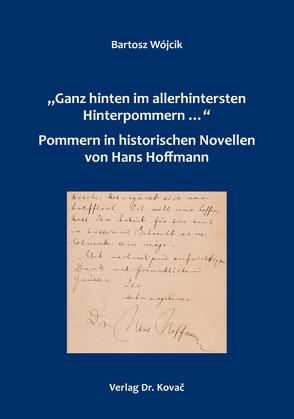 """""""Ganz hinten im allerhintersten Hinterpommern …"""" – Pommern in historischen Novellen von Hans Hoffmann von Wojcik,  Bartosz"""
