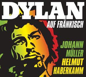 Dylan auf Fränkisch von Haberkamm,  Helmut, Müller,  Johann