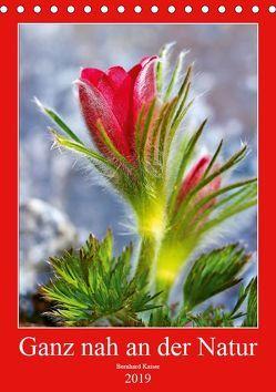 Ganz nah an der Natur (Tischkalender 2019 DIN A5 hoch) von Kaiser,  Bernhard