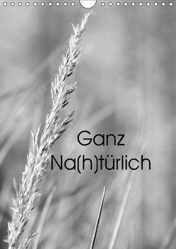 Ganz Na(h)türlich (Wandkalender 2019 DIN A4 hoch)