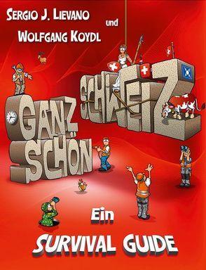 Ganz schön Schweiz von Koydl, Wolfgang, Lievano, Sergio J