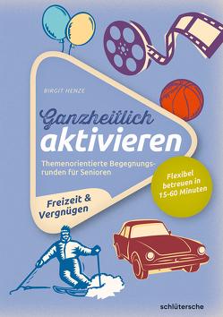 Ganzheitlich aktivieren, Bd. 4, Freizeit & Vergnügen von Henze,  Birgit