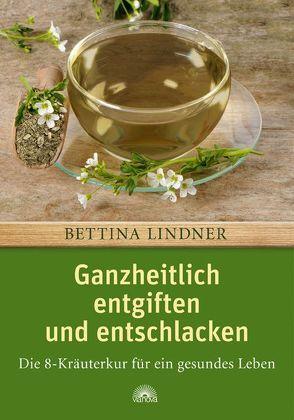 Ganzheitlich entgiften und entschlacken von Lindner,  Bettina