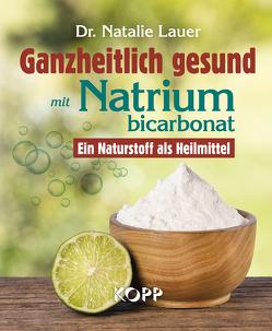 Ganzheitlich gesund mit Natriumbicarbonat von Lauer,  Natalie