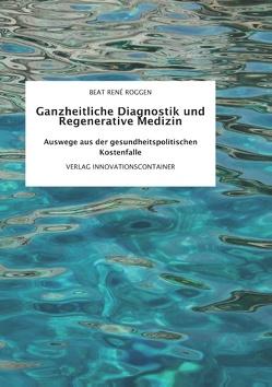 Ganzheitliche Diagnostik und Regenerative Medizin von Roggen,  Beat René