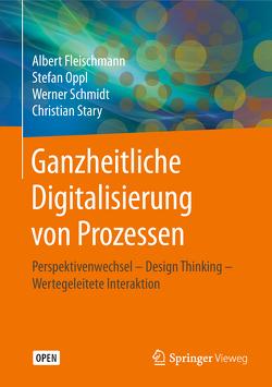 Ganzheitliche Digitalisierung von Prozessen von Fleischmann,  Albert, Oppl,  Stefan, Schmidt,  Werner, Stary,  Christian