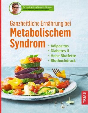 Ganzheitliche Ernährung bei Metabolischem Syndrom von Wirrwitz-Bingger,  Andrea