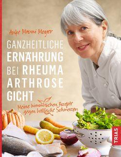 Ganzheitliche Ernährung bei Rheuma, Arthrose, Gicht von Meyer,  Anke Mouni