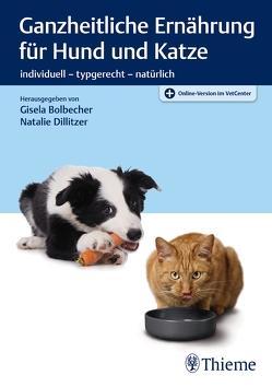Ganzheitliche Ernährung für Hund und Katze von Bolbecher,  Gisela, Dillitzer,  Natalie