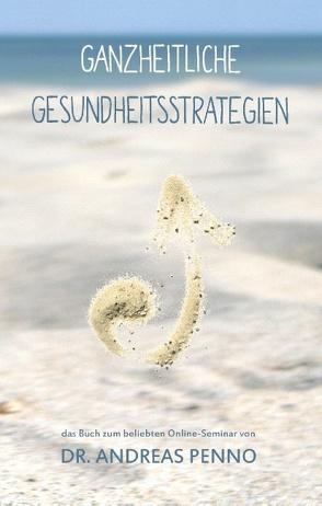 Ganzheitliche Gesundheitsstrategien von Penno,  Andreas