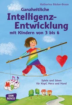 Ganzheitliche Intelligenz-Entwicklung mit Kindern von 3 bis 6 von Bäcker-Braun,  Katharina