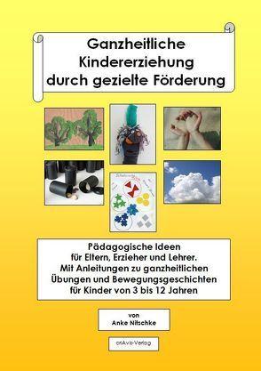 Ganzheitliche Kindererziehung durch gezielte Förderung von Nitschke,  Anke