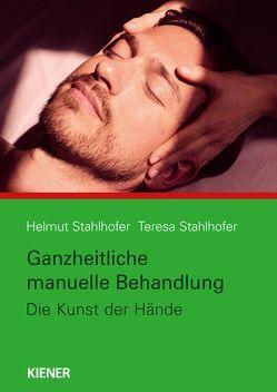 Ganzheitliche manuelle Behandlung von Stahlhofer,  Helmut, Stahlhofer,  Teresa