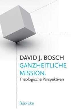 Ganzheitliche Mission von Behrens,  Rainer, Bosch,  David J.