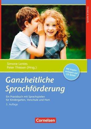 Ganzheitliche Sprachförderung (6. Auflage) von Lentes,  Simone, Thiesen,  Peter