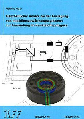 Ganzheitlicher Ansatz bei der Auslegung von Induktionserwärmungssystemen zur Anwendung im Kunststoffspritzguss von Maier,  Matthias