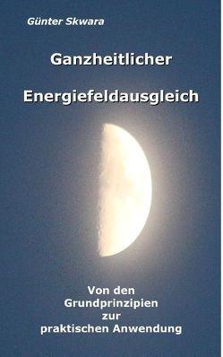Ganzheitlicher Energiefeldausgleich von Skwara,  Günter