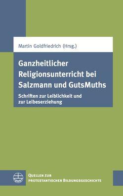 Ganzheitlicher Religionsunterricht bei Salzmann und GutsMuths von Goldfriedrich,  Martin