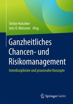 Ganzheitliches Chancen- und Risikomanagement von Hunziker,  Stefan, Meissner,  Jens O