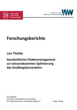 Ganzheitliches Flottenmanagement zur wissensbasierten Optimierung des Straßengüterverkehrs von Thielke,  Lars