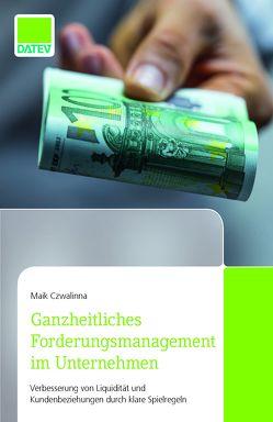 Ganzheitliches Forderungsmanagement im Unternehmen von Czwalinna,  Maik