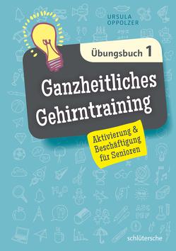 Ganzheitliches Gehirntraining Übungsbuch 1 von Oppolzer,  Ursula