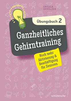 Ganzheitliches Gehirntraining Übungsbuch 2 von Oppolzer,  Ursula