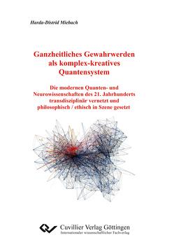 Ganzheitliches Gewahrwerden als komplex-kreatives Quantensystem von Miebach,  Harda-Distrid