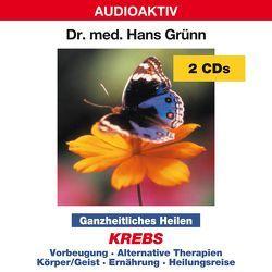 Ganzheitliches Heilen – Krebs von Dr. med. Grünn,  Hans