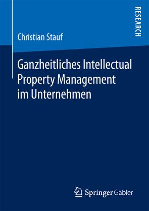 Ganzheitliches Intellectual Property Management im Unternehmen von Stauf,  Christian