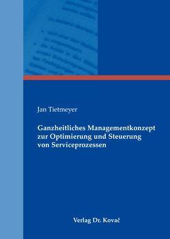 Ganzheitliches Managementkonzept zur Optimierung und Steuerung von Serviceprozessen von Tietmeyer,  Jan
