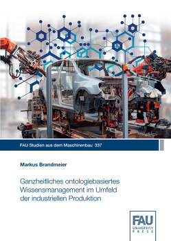 Ganzheitliches ontologiebasiertes Wissensmanagement im Umfeld der industriellen Produktion von Brandmeier,  Markus