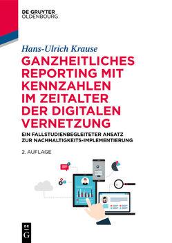 Ganzheitliches Reporting mit Kennzahlen im Zeitalter der digitalen Vernetzung von Krause,  Hans-Ulrich