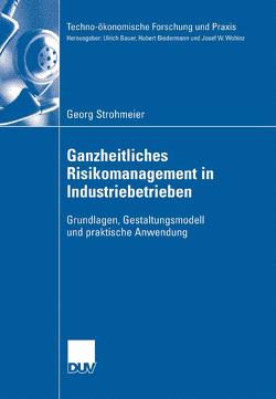 Ganzheitliches Risikomanagement in Industriebetrieben von Biedermann,  Prof. Dr. Hubert, Strohmeier,  Georg