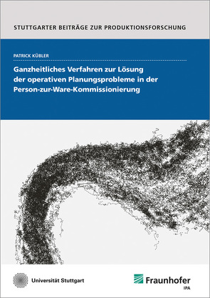 Ganzheitliches Verfahren zur Lösung der operativen Planungsprobleme in der Person-zur-Ware-Kommissionierung. von Kübler,  Patrick