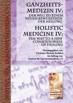 Ganzheitsmedizin IV: Der Weg zu einem neuen Bewusstsein der Heilung von Herrera Krebber,  Christine