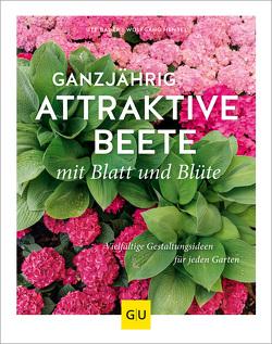 Ganzjährig attraktive Beete mit Blatt und Blüte von Bauer,  Ute, Hensel,  Wolfgang