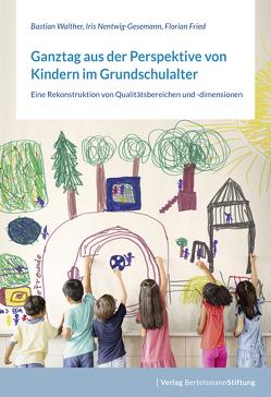 Ganztag aus der Perspektive von Kindern im Grundschulalter von Fried,  Florian, Nentwig-Gesemann,  Iris, Walther,  Bastian