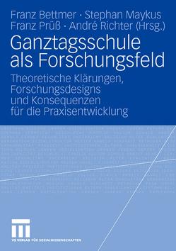 Ganztagsschule als Forschungsfeld von Bettmer,  Franz, Maykus,  Stephan, Prüß,  Franz, Richter,  André