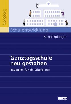 Ganztagsschule neu gestalten von Dollinger,  Silvia
