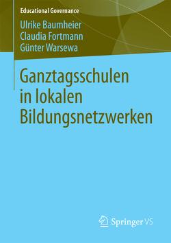 Ganztagsschulen in lokalen Bildungsnetzwerken von Baumheier,  Ulrike, Fortmann,  Claudia, Warsewa,  Günter