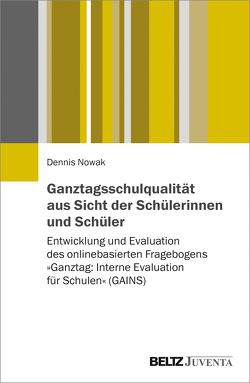 Ganztagsschulqualität aus Sicht der Schülerinnen und Schüler von Nowak,  Dennis