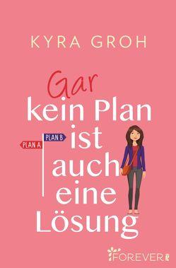 Gar kein Plan ist auch eine Lösung von Groh,  Kyra